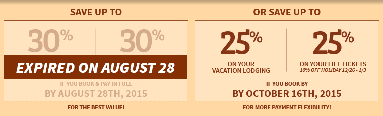 Save up to 25% on lodging & 25% on lift tickets!